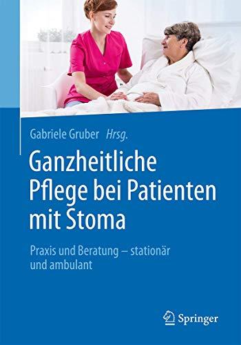 Ganzheitliche Pflege bei Patienten mit Stoma: Praxis und Beratung - stationär und ambulant