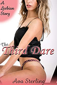 The Third Dare: A Lesbian Story by [Ava Sterling]
