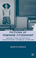 Fictions of Feminine Citizenship: Sexuality and the Nation in Contemporary Caribbean Literature