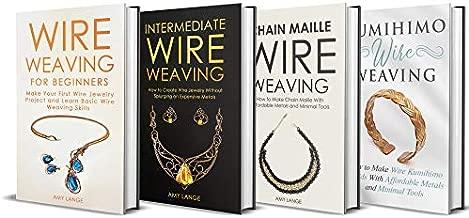 Wire Weaving: Beginner + Intermediate Guide + Chain Maille + Kumihimo Wirework: 4-in-1 Wire Weaving Bundle