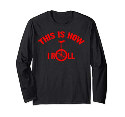 This Is How I Roll Cute Unicyclists Funny Unicycle Bike Gift Long Sleeve T-Shirt