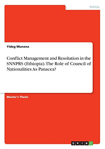 Conflict Management and Resolution in the SNNPRS (Ethiopia). The Role of Council of Nationalities As Panacea?