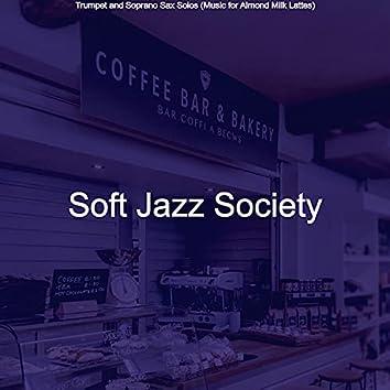 Trumpet and Soprano Sax Solos (Music for Almond Milk Lattes)