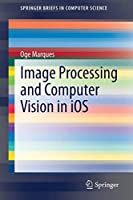 Image Processing and Computer Vision in iOS (SpringerBriefs in Computer Science)