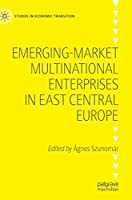 Emerging-market Multinational Enterprises in East Central Europe (Studies in Economic Transition)