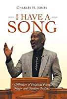 I Have a Song: A Collection of Original Poems, Songs, and Sermon Outlines