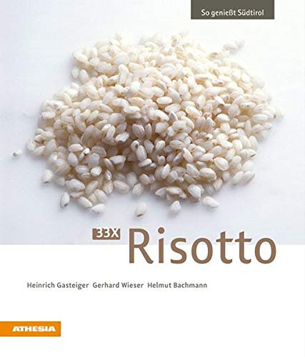 33 x Risotto: So genießt Südtirol (VLB Reihenkürzel: RC700 - So genießt Südtirol, Nr. 10) (So genießt Südtirol / Ausgezeichnet mit dem Sonderpreis der GAD (Gastronomische Akademie Deutschlands e.V.))