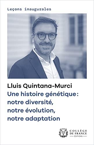 Une histoire génétique : notre diversité, notre évolution, notre adaptation: Leçon inaugurale prononcée au Collège de France le jeudi 6 février 2020 (French Edition)