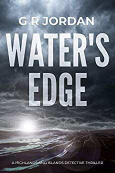 Water's Edge: A Highlands and Islands Detective Thriller (Highlands & Islands Detective Book 1) by [G R Jordan]