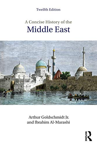 Compare Textbook Prices for A Concise History of the Middle East 12 Edition ISBN 9780813350912 by Goldschmidt Jr., Arthur,Al-Marashi, Ibrahim