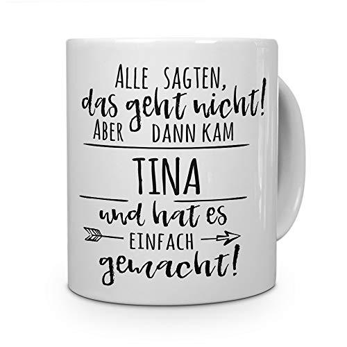 printplanet Tasse mit Namen Tina - Motiv Alle sagten, das geht Nicht. - Namenstasse, Kaffeebecher, Mug, Becher, Kaffeetasse - Farbe Weiß