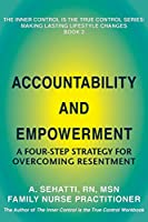 Accountability and Empowerment: A Four-Step Strategy for Overcoming Resentment (The Inner Control Is the True Control)