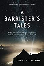 A Barrister's Tales: One Lawyer's Memoirs of His Journey Toward Faith along a Trail Called Life
