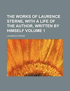 The Works of Laurence Sterne, with a Life of the Author, Written by Himself Volume 1