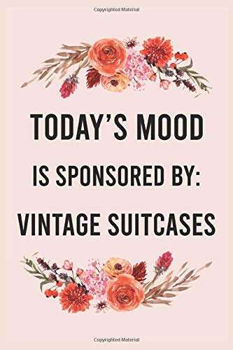 Today's mood is sponsored by vintage suitcases: funny notebook for women men, cute journal for writing, appreciation birthday christmas gift for vintage suitcases lovers