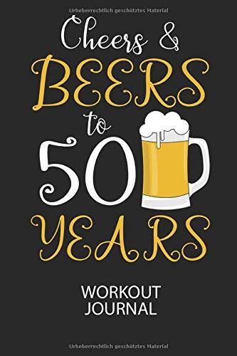 Cheers & Beers to 50 Years - Workout Journal: Dokumentiere dein Training und motiviere dich durch stetige Verbesserung!