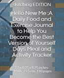 Hello New Me :A Daily Food and Exercise Journal to Help You Become the Best Version of Yourself Days Meal and Activity Tracker: 7.5 x 0.25 x 9.25 inches--19.05*23.5 cm.. 110 pages