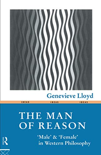 """The Man of Reason: Male and """"Female"""" in Western Philosophy (Ideas S.)"""