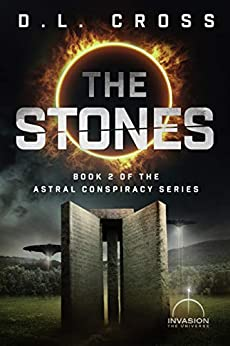 The Stones: An Invasion Universe Novel (Astral Conspiracy Book 2) by [D.L.  Cross]