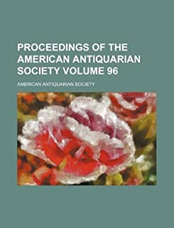 Proceedings of the American Antiquarian Society Volume 96