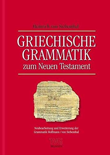 Griechische Grammatik zum Neuen Testament, 1. Auflage 2010: Neubearbeitung und Erweiterung der Grammatik Hoffmann / von Siebenthal