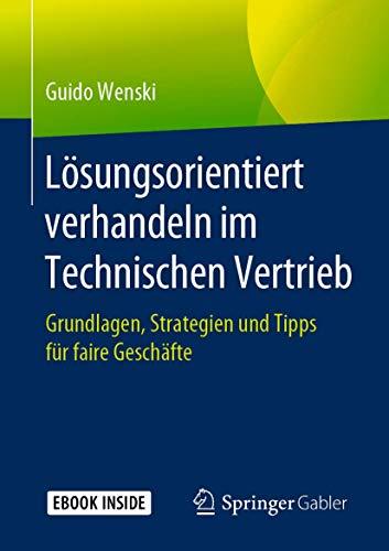 Lösungsorientiert verhandeln im Technischen Vertrieb: Grundlagen, Strategien und Tipps für faire Geschäfte