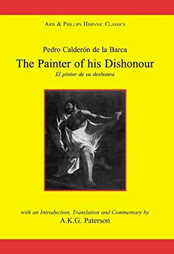 Calderon: The Painter of his Dishonour, El pintor de su deshonra (Hispanic Classics) (English Edition)