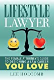 Lifestyle Lawyer: The Female Attorney's Guide to Designing a Law Career You Love