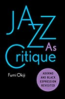 Jazz As Critique: Adorno and Black Expression Revisited
