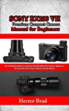 Sony RX100 VII Premium Compact Camera Manual for Beginners: The Complete Guide to using the Sony RX100 VII for...