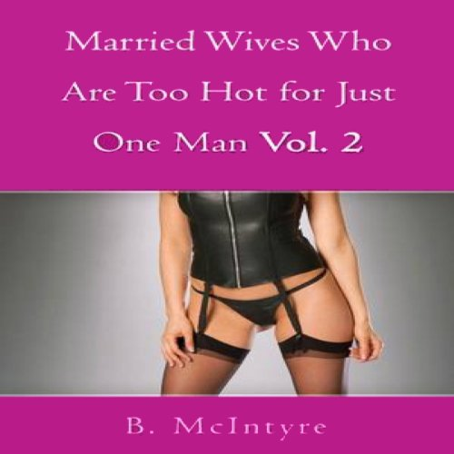 Married Wives Who Are Too Hot for Just One Man, Vol. 2 audiobook cover art