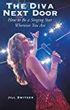The Diva Next Door: How to Be a Singing Star Wherever You Are (English Edition)