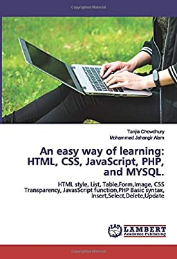 An easy way of learning: HTML, CSS, JavaScript, PHP, and MYSQL.: HTML style, List, Table,Form,Image, CSS Transparency, JavasScript function,PHP Basic syntax, Insert,Select,Delete,Update