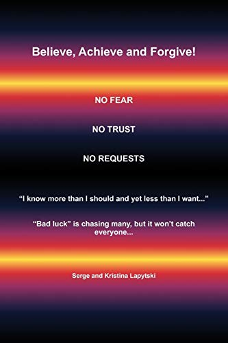 Book: Believe, Achieve and Forgive! No Fear; No Trust; No Requests by Serge Lapytski