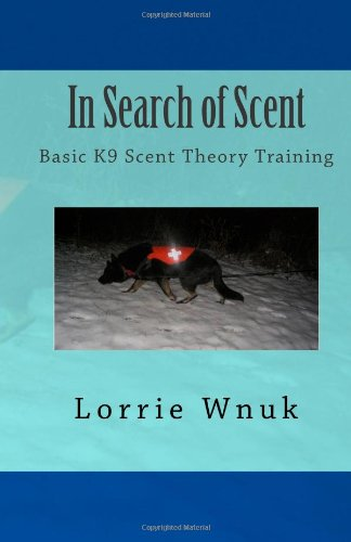 In Search of Scent: Basic K9 Scent Theory Training