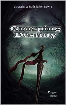 Grasping Destiny (The Struggles of Faith Book 1) by [Keegan Harkins]