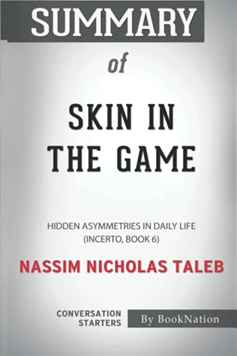 Summary of Skin in the Game: Hidden Asymmetries in Daily Life (Incerto, Book 6) by Nassim Nicholas Taleb: Conversation Starters