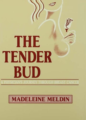 The Tender Bud: A Physician s Journey Through Breast Cancer (English Edition)