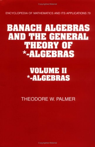 Banach Algebras and the General Theory of *-Algebras: Volume 2, *-Algebras (Encyclopedia of Mathematics and its Applicat