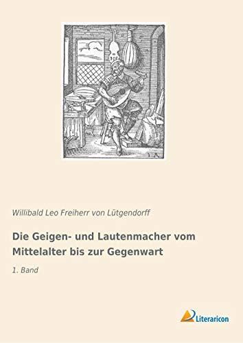Die Geigen- und Lautenmacher vom Mittelalter bis zur Gegenwart: 1. Band