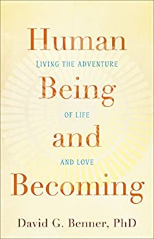 Human Being and Becoming: Living the Adventure of Life and Love by [David G. Benner PhD]