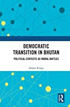 Democratic Transition in Bhutan: Political Contests as Moral Battles