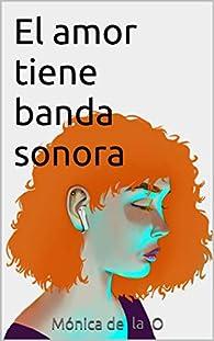 El amor tiene banda sonora par Mónica de la O Callejo Cortés