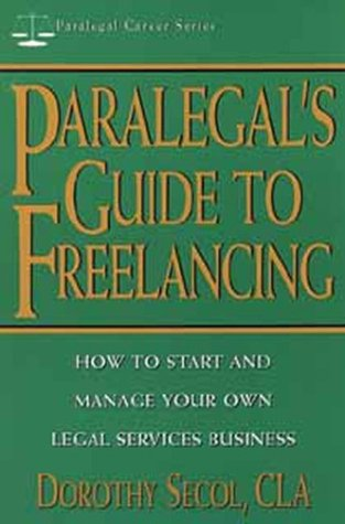 Compare Textbook Prices for Paralegal's Guide to Freelancing: How to Start and Manage Your Own Legal Services Business Paralegal Career Series  ISBN 9780471152699 by Secol, Dorothy