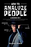 How to Analyze People: 4 books in 1 - Learn How to instantly Read People through Behavioral Psychology and Body Language Analysis. Learn to Fast Recognize Personalities, Micro-Expressions and Emotions