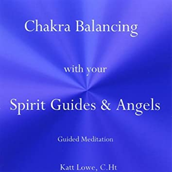 Chakra Balancing With Your Spirit Guides & Angels