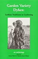 Garden Variety Dykes: Lesbian Traditions in Gardening 0939821052 Book Cover