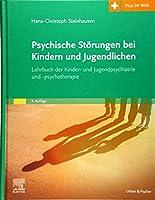Psychische Stoerungen bei Kindern und Jugendlichen: Lehrbuch der Kinder- und Jugendpsychiatrie und -psychotherapie. Mit Zugang zum Elsevier-Portal
