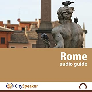 Rome     CitySpeaker Audio Guide: Everything You Want to Know About Rome              By:                                                                                                                                 CitySpeaker                               Narrated by:                                                                                                                                 Kate Gibbens                      Length: 2 hrs and 30 mins     3 ratings     Overall 2.7