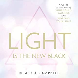 Light Is the New Black     A Guide to Answering Your Soul's Callings and Working Your Light              Written by:                                                                                                                                 Rebecca Campbell                               Narrated by:                                                                                                                                 Rebecca Campbell                      Length: 5 hrs and 35 mins     78 ratings     Overall 4.7